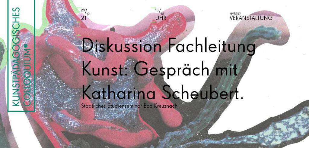 Kunstpädagogisches Colloquium, # Gespräch mit Katharina Scheubert