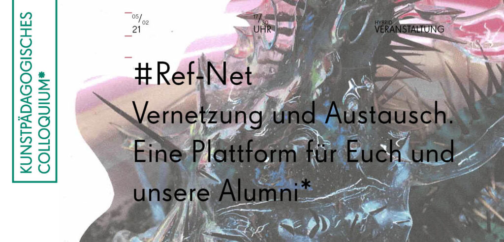 Kunstpädagogisches Colloquium, #Ref-Net mit Alumni-Gäst*innen