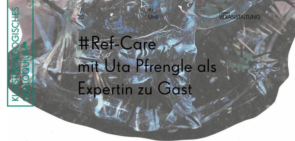 Kunstpädagogisches Colloquium, #Ref-Care mit Uta Pfrengle