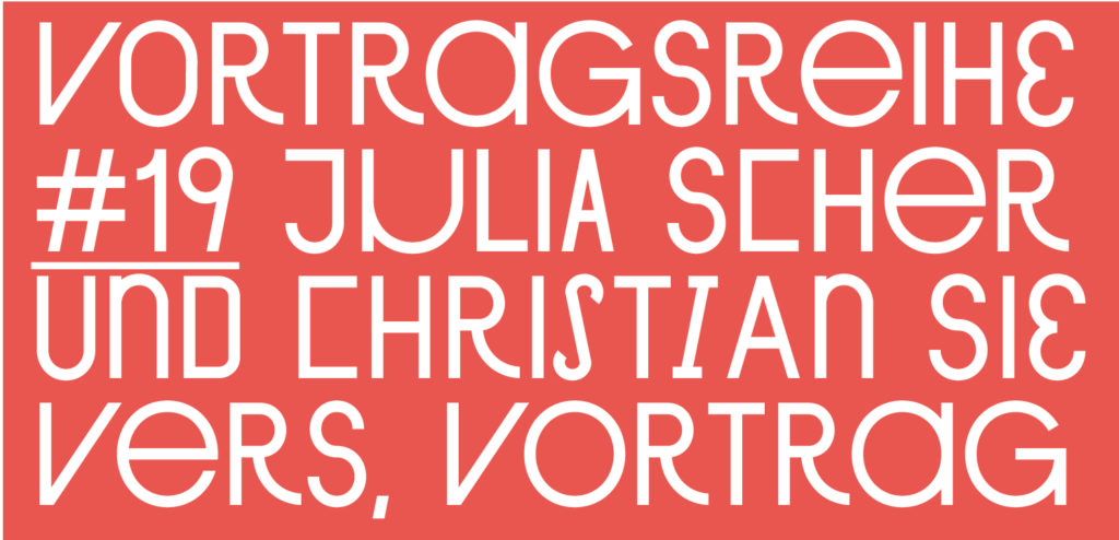 Vortragsreihe Sommersemester #19, Julia Scher und Christian Sievers